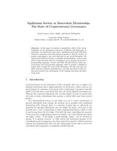 Egalitarian Society or Benevolent Dictatorship: The State of Cryptocurrency Governance Sarah Azouvi, Mary Maller, and Sarah Meiklejohn University College London {sarah.azouvi.13,mary.maller.15,s.meiklejohn}@ucl.ac.uk