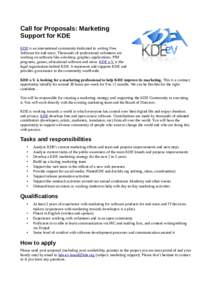 Call for Proposals: Marketing Support for KDE KDE is an international community dedicated to writing Free Software for end users. Thousands of professional volunteers are working on software like a desktop, graphics appl