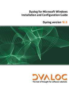 Dyalog for Microsoft Windows Installation and Configuration Guide Dyalog version 16.0 The tool of thought for software solutions