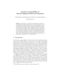 Incentive Compatibility of Bitcoin Mining Pool Reward Functions Okke Schrijvers, Joseph Bonneau, Dan Boneh, and Tim Roughgarden Stanford University  Abstract. In this paper we introduce a game-theoretic model for reward