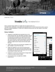 Product Bulletin September 4nd 2015 for Android V2.0.1 This is a product release bulletin for Trimble Unity for Android versionThe latest version addresses a vulnerability issue identified by Esri in ArcGIS Runtim
