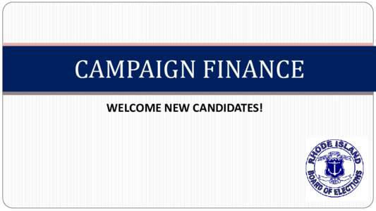 CAMPAIGN FINANCE WELCOME NEW CANDIDATES! CF-1 NOTICE OF ORGANIZATION • Registers campaign with the BOE (must be done prior to raising or spending
