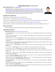 Ming-Ming Cheng Curriculum Vitae Basic Information (http://mmcheng.net/) Ming-Ming Cheng is a professor with College of Computer and Control Engineering (CCCE), Nankai University. He received his PhD degree from Tsinghua