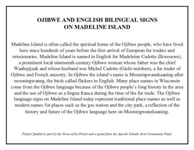 OJIBWE AND ENGLISH BILINGUAL SIGNS ON MADELINE ISLAND Madeline Island is often called the spiritual home of the Ojibwe people, who have lived here since hundreds of years before the first arrival of European fur traders
