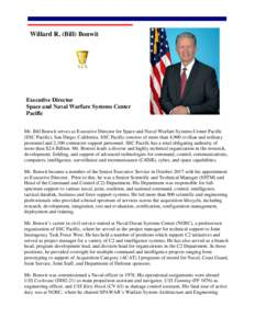 Willard R. (Bill) Bonwit  Executive Director Space and Naval Warfare Systems Center Pacific Mr. Bill Bonwit serves as Executive Director for Space and Naval Warfare Systems Center Pacific