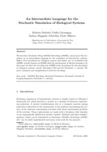 An Intermediate Language for the Stochastic Simulation of Biological Systems Roberto Barbuti, Giulio Caravagna, Andrea Maggiolo–Schettini, Paolo Milazzo Dipartimento di Informatica, Universit` a di Pisa