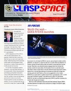 Issue 9 • JuneFeatures: GOES-R/EXIS launches • LASP leads INSPIRE consortium • Extended missions • Tracing TIM's genealogy Letter from the director Dan Baker