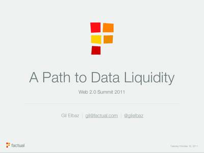 A Path to Data Liquidity Web 2.0 Summit 2011 Gil Elbaz      @gilelbaz  Tuesday October 18, 2011