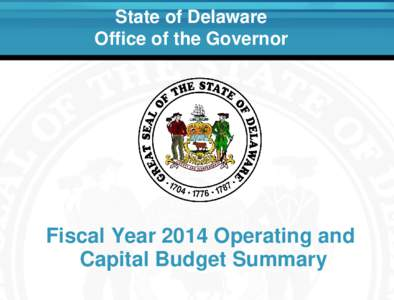 State of Delaware Office of the Governor Fiscal Year 2014 Operating and Capital Budget Summary