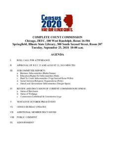 COMPLETE COUNT COMMISSION Chicago, JRTC, 100 West Randolph, RoomSpringfield, Illinois State Library, 300 South Second Street, Room 207 Tuesday, September 25, :00 a.m. AGENDA I.
