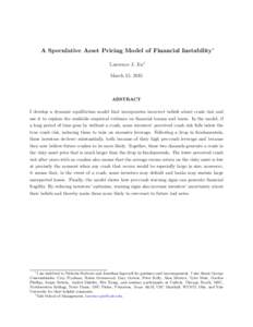 A Speculative Asset Pricing Model of Financial Instability ∗ Lawrence J. Jin † March 15, 2015 ABSTRACT I develop a dynamic equilibrium model that incorporates incorrect beliefs about crash risk and