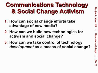 1. How can social change efforts take advantage of new media? 3. How can we take control of technology development as a means of social change?