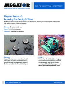 Oil Recovery & Treatment Global Leader in Pumps and Pollution Control Solutions Megator System - 3 Restoring The Quality Of Water The Megator 'System-3' is an efficient, low cost unit developed to effectively recover