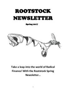 ROOTSTOCK NEWSLETTER Spring 2017 Take a leap into the world of Radical Finance! With the Rootstock Spring