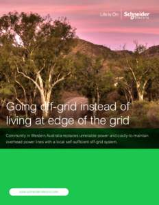 Going off-grid instead of living at edge of the grid Community in Western Australia replaces unreliable power and costly-to-maintain overhead power lines with a local self-sufficient off-grid system.  solar.schneider-ele