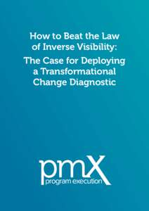 How to Beat the Law of Inverse Visibility: The Case for Deploying a Transformational Change Diagnostic