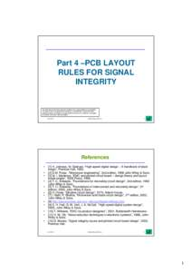 Part 4 –PCB LAYOUT RULES FOR SIGNAL INTEGRITY The information in this work has been obtained from sources believed to be reliable. The author does not guarantee the accuracy or completeness of any information