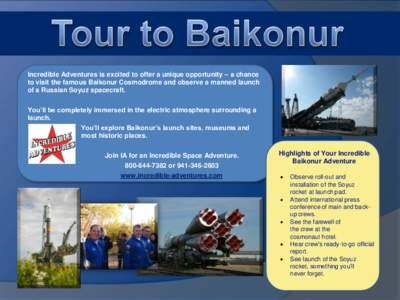 Incredible Adventures is excited to offer a unique opportunity – a chance to visit the famous Baikonur Cosmodrome and observe a manned launch of a Russian Soyuz spacecraft. You'll be completely immersed in the electr