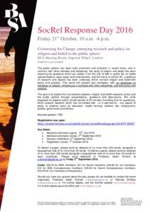 SocRel Response Day 2016 Friday 21st October, 10 a.m. -4 p.m. Connecting for Change: emerging research and policy on religion and belief in the public sphere BSA Meeting Room, Imperial Wharf, London Lunch is provided