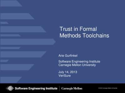 Trust in Formal Methods Toolchains Arie Gurfinkel Software Engineering Institute Carnegie Mellon University