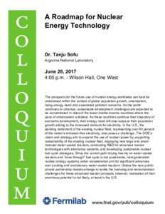 A Roadmap for Nuclear Energy Technology Dr. Tanju Sofu  Argonne National Laboratory