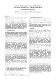 DOMAIN SPECIFIC LANGUAGES FOR EFFICIENT SATELLITE CONTROL SOFTWARE DEVELOPMENT Andreas Wortmann, Martin Beet OHB System AG, Universitätsallee 27-29, 28359 Bremen, Germany, Email:  Tel.: +