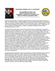 LIEUTENANT GENERAL PAUL A. OSTROWSKI Principal Military Deputy to the Assistant Secretary of the Army (Acquisition, Logistics and Technology) and Director of the Army Acquisition Corps