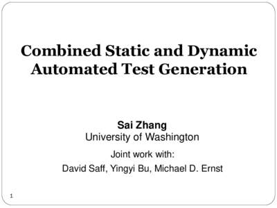 Combined Static and Dynamic Automated Test Generation Sai Zhang University of Washington Joint work with: