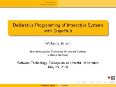 Introduction Grapefruit in detail Declarative Programming of Interactive Systems with Grapefruit Wolfgang Jeltsch