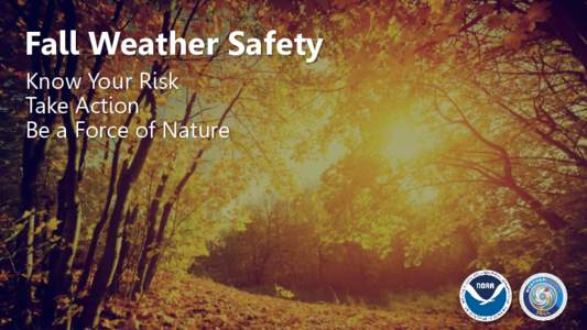 Fall Weather Safety Know Your Risk Take Action Be a Force of Nature  Fall Weather Safety
