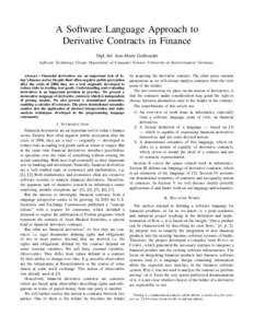 A Software Language Approach to Derivative Contracts in Finance Dipl.-Inf. Jean-Marie Gaillourdet Software Technology Group, Department of Computer Science, University of Kaiserslautern, Germany Abstract— Financial der