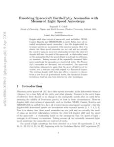 Resolving Spacecraft Earth-Flyby Anomalies with Measured Light Speed Anisotropy Reginald T. Cahill arXiv:0804.0039v3 [physics.gen-ph] 9 Apr 2008