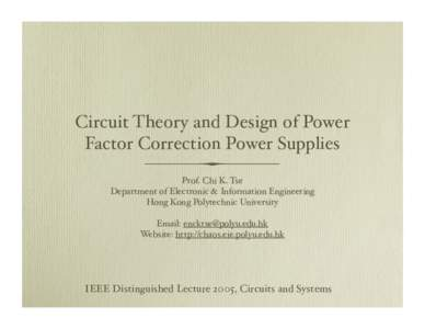 Circuit Theory and Design of Power Factor Correction Power Supplies Prof. Chi K. Tse Department of Electronic & Information Engineering Hong Kong Polytechnic University Email:
