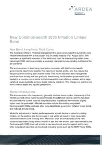 New Commonwealth 2035 Inflation Linked Bond New Bond Lengthens Yield Curve The Australian Office of Financial Management this week announced the launch of a new inflation linked bond with a real coupon of 2.0% and a matu