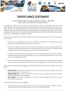 "TRENTO SPACE STATEMENT 1st International Space Forum at Ministerial level – ISF 2016 ""Space Science and Academy for Global Challenges"" On October 24th, 2016, for the first time Ministries of Science, University and"