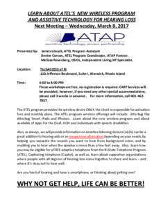 LEARN ABOUT ATEL'S NEW WIRELESS PROGRAM AND ASSISTIVE TECHNOLOGY FOR HEARING LOSS Next Meeting – Wednesday, March 8, Presented by: James Litvack, ATEL Program Assistant