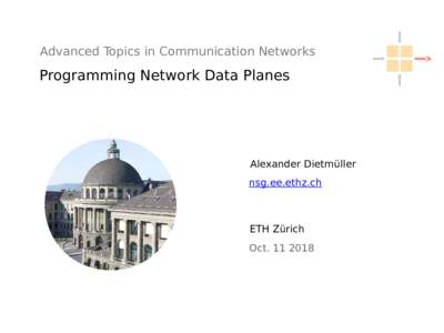 Advanced Topics in Communication Networks  Programming Network Data Planes Alexander Dietmüller nsg.ee.ethz.ch