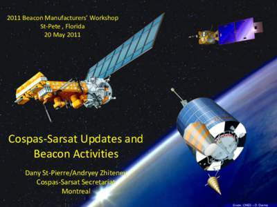 2011 Beacon Manufacturers' Workshop St-Pete , Florida 20 May 2011 Cospas-Sarsat Updates and Beacon Activities
