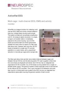 ActiveRat EEG Multi-cage / multi-channel EEG, EMG and activity monitor ActiveRat is an elegant solution for collecting multichannel EEG, EMG and activity (infrared detector) data from multiple freely-moving small animals