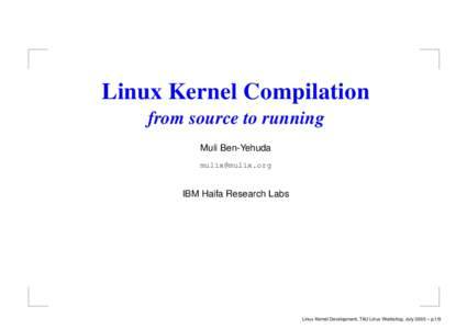 Linux Kernel Compilation from source to running Muli Ben-Yehuda   IBM Haifa Research Labs
