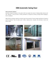 KBB Automatic Swing Door About automatic swing door Automatic swing door operator is the product which can provide the solution of making limited entrance with max. opening. It is easy and fast to realize automation of s