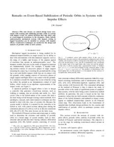 Remarks on Event-Based Stabilization of Periodic Orbits in Systems with Impulse Effects J.W. Grizzle∗ Abstract— This note focuses on control design issues associated with creating and stabilizing periodic orbits in s