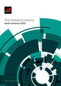 The Mobile Economy North America 2015 Copyright © 2015 GSM Association  THE MOBILE ECONOMY NORTH AMERICA 2015