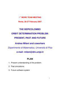 1st MORE TEAM MEETING Roma, 26-27 February 2007 THE BEPICOLOMBO ORBIT DETERMINATION PROBLEM: PRESENT, PAST AND FUTURE