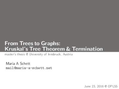 From Trees to Graphs: Kruskal's Tree Theorem & Termination master's thesis @ University of Innsbruck, Austria Maria A Schett