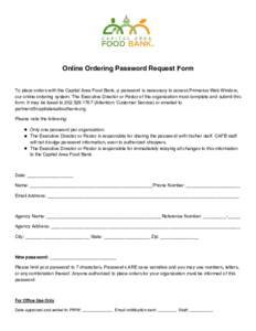 Online Ordering Password Request Form To place orders with the Capital Area Food Bank, a password is necessary to access Primarius Web Window, our online ordering system. The Executive Director or Pastor of the organizat