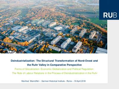 Deindustrialization: The Structural Transformation of Nord-Ovest and  the Ruhr Valley in Comparative Perspective Forms of Glocalization: Economic Globalization and Political Regulation: The Role of Labour Relations in th