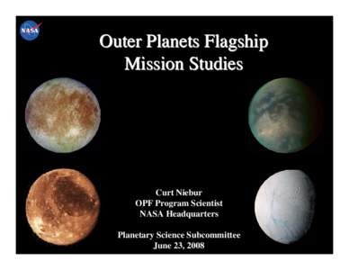 Outer Planets Flagship Mission Studies Curt Niebur OPF Program Scientist NASA Headquarters