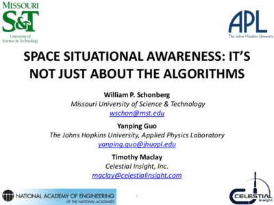SPACE SITUATIONAL AWARENESS: IT'S NOT JUST ABOUT THE ALGORITHMS William P. Schonberg Missouri University of Science & Technology [removed] Yanping Guo