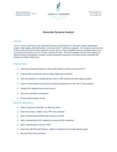 Associate Systems Analyst Summary: John S. Connor is looking for a self-motivated individual who will assist the IT team with software development projects, data mapping, web development, and various other IT activities